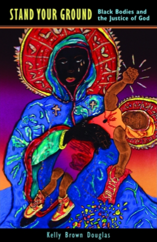 In Review: Stand Your Ground: Black Bodies and the Justice of God
